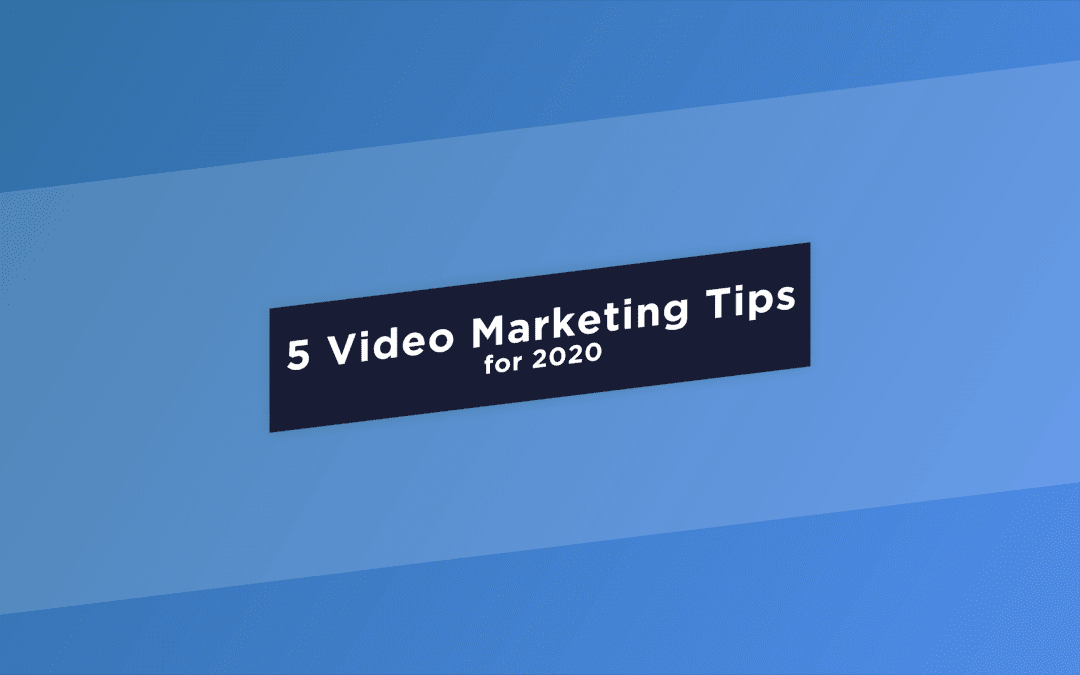 Our Top 5 Video Marketing Tips for 2020